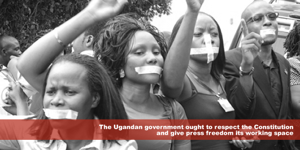 The Ugandan government ought to respect the Constitution and give press freedom its working space
