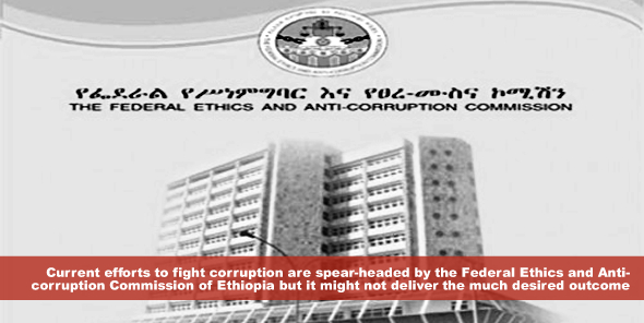 Current efforts to fight corruption are spear-headed by the Federal Ethics and Anti-corruption Commission of Ethiopia but it might not deliver the much desired outcome