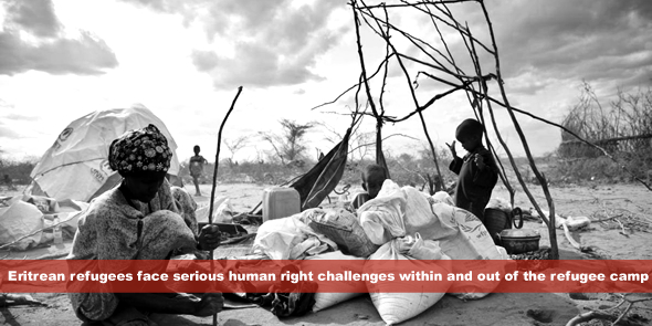 Eritrean refugees face serious human right challenges within and out of the refugee camp