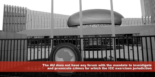 The AU does not have any forum with the mandate to investigate and prosecute crimes for which the ICC exercises jurisdiction