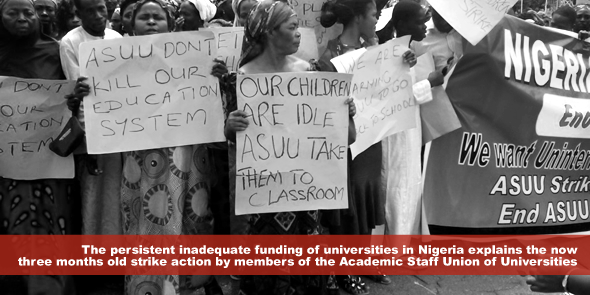 The persistent inadequate funding of universities in Nigeria explains the now three months old strike action by members of the Academic Staff Union of Universities