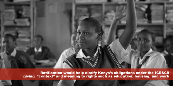 "Ratification would help clarify Kenya's obligations under the ICESCR giving ""context"" and meaning to rights such as education, housing, and work"