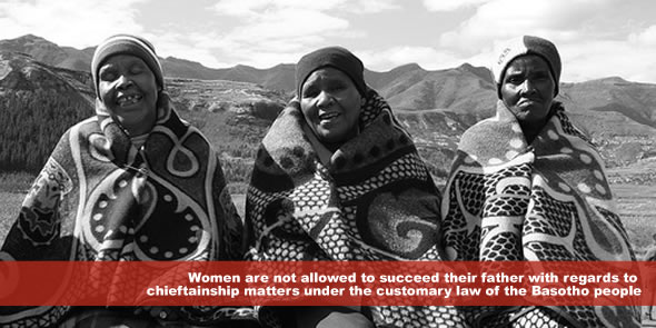 women are not allowed to succeed their father with regards to chieftainship matters under the customary law of the Basotho people