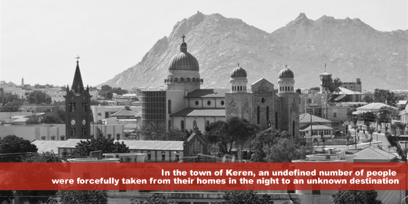 in the town of Keren, an undefined number of people were forcefully taken from their homes in the night to an unknown destination