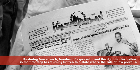 Restoring free speech, freedom of expression and the right to information is the first step to returning Eritrea to a state where the rule of law prevails.