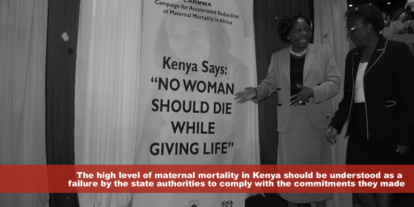 The persistence of the high level of maternal mortality in Kenya in the new millennium should be understood as a failure by the state authorities to comply with the commitments they made
