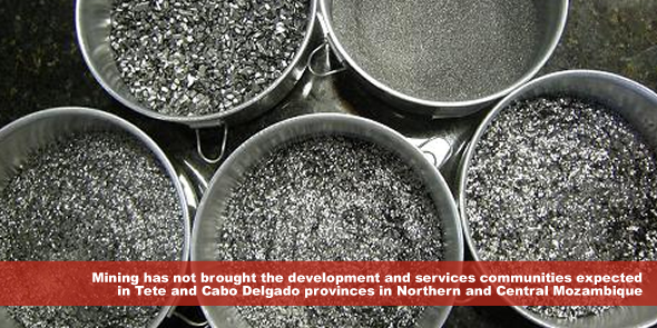 mining has not brought the development and services communities expected in Tete and Cabo Delgado provinces in Northern and Central Mozambique