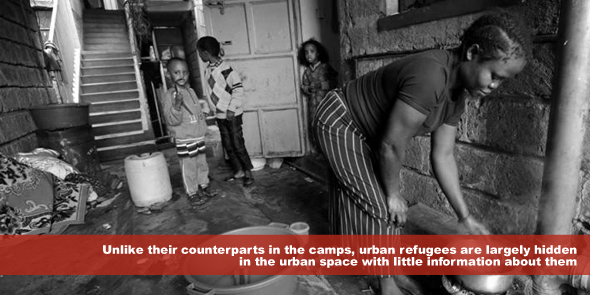Unlike their counterparts in the camps urban refugees are largely hidden in the urban space with little information about them