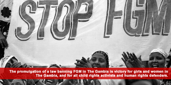 The promulgation of a law banning FGM in The Gambia is victory for girls and women in The Gambia and for all child rights activists and human rights defenders