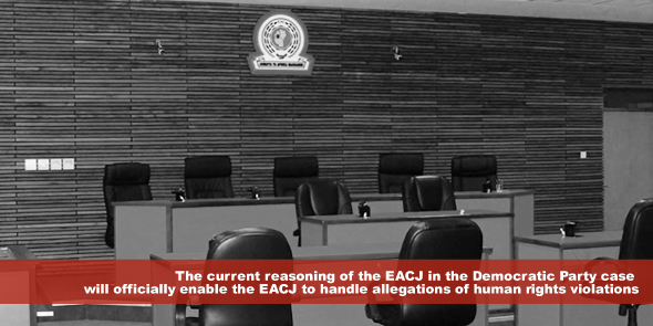 The current reasoning of the EACJ in the Democratic Party case will officially enable the EACJ to handle allegations of human rights violations
