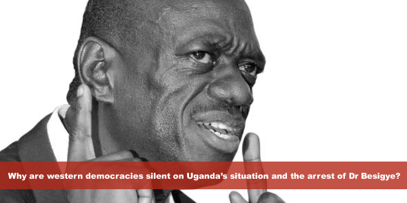 Why are western democracies silent on Uganda's situation and the arrest of Dr Besigye