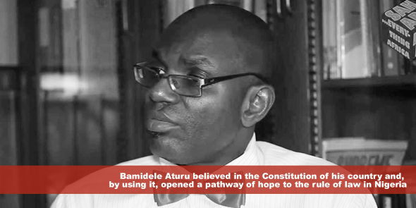 Bamidele Aturu believed in the Constitution of his country and