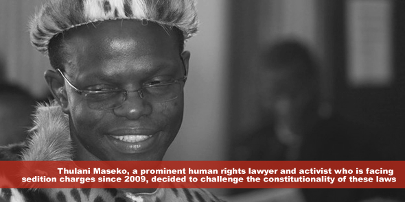 Thulani Maseko, a prominent human rights lawyer and activist who is facing sedition charges since 2009 decided to challenge the constitutionality of these laws