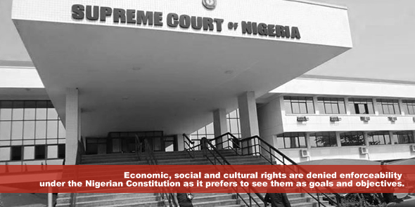 Economic social and cultural rights are denied enforceability under the Nigerian Constitution as it prefers to see them as goals and objectives