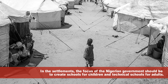 In the settlements, the focus of the Nigerian government should be to create schools for children and technical schools for adults